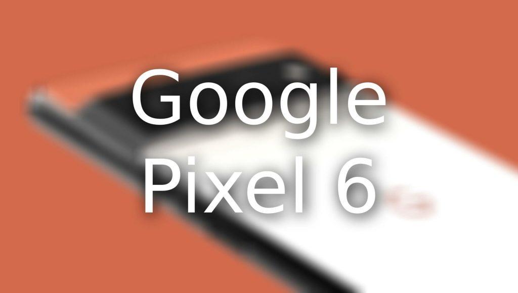 Google confirms Pixel 6 and Pixel 6 XL